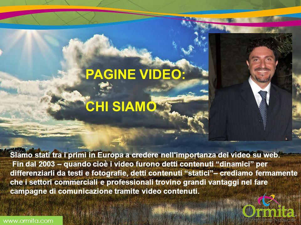 www.ormita.com Siamo stati tra i primi in Europa a credere nell importanza dei video su web.