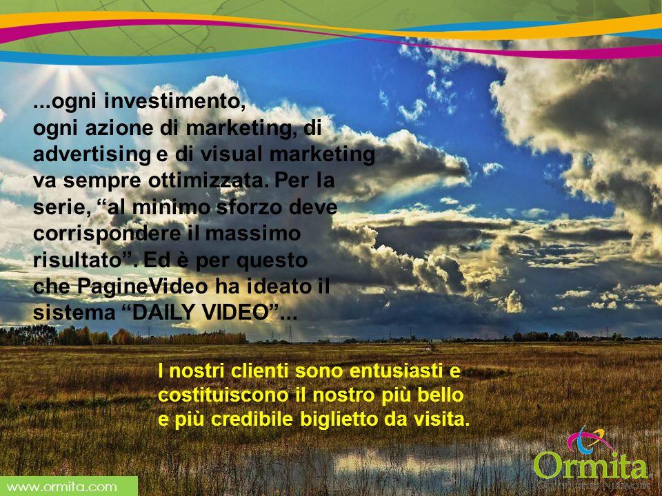 www.ormita.com I nostri clienti sono entusiasti e costituiscono il nostro più bello e più credibile biglietto da visita....ogni investimento, ogni azione di marketing, di advertising e di visual marketing va sempre ottimizzata.