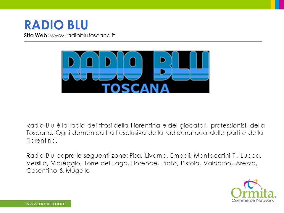 www.ormita.com RADIO BLU Sito Web: www.radioblutoscana.it Radio Blu è la radio dei tifosi della Fiorentina e dei giocatori professionisti della Toscan