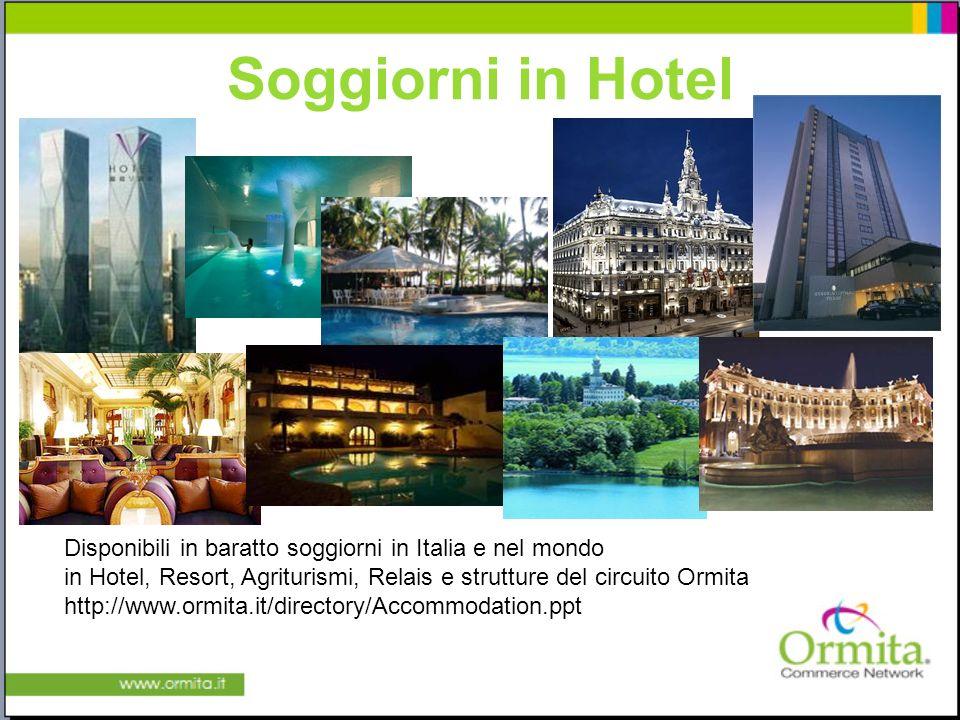 Soggiorni in Hotel Disponibili in baratto soggiorni in Italia e nel mondo in Hotel, Resort, Agriturismi, Relais e strutture del circuito Ormita http://www.ormita.it/directory/Accommodation.ppt
