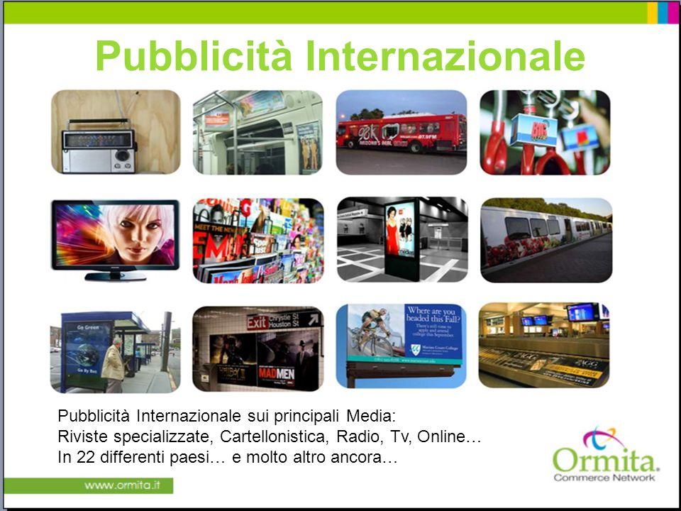 Pubblicità Internazionale Pubblicità Internazionale sui principali Media: Riviste specializzate, Cartellonistica, Radio, Tv, Online… In 22 differenti paesi… e molto altro ancora…