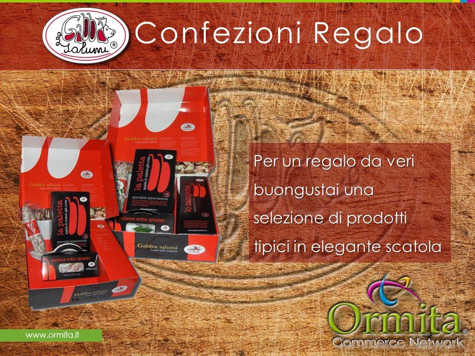 www.ormita.it Confezioni Regalo Per un regalo da veri buongustai una selezione di prodotti tipici in elegante scatola