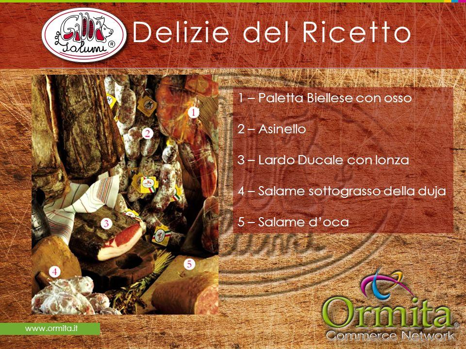 www.ormita.it Delizie del Ricetto 1 – Paletta Biellese con osso 2 – Asinello 3 – Lardo Ducale con lonza 4 – Salame sottograsso della duja 5 – Salame d