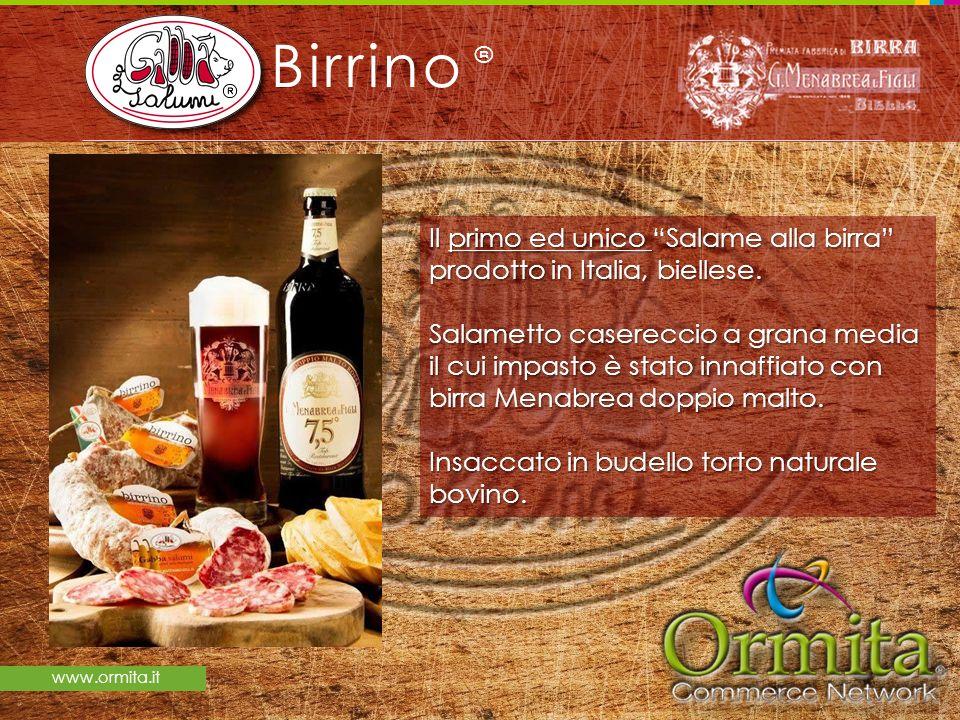 www.ormita.it Birrino Il primo ed unico Salame alla birra prodotto in Italia, biellese. Salametto casereccio a grana media il cui impasto è stato inna