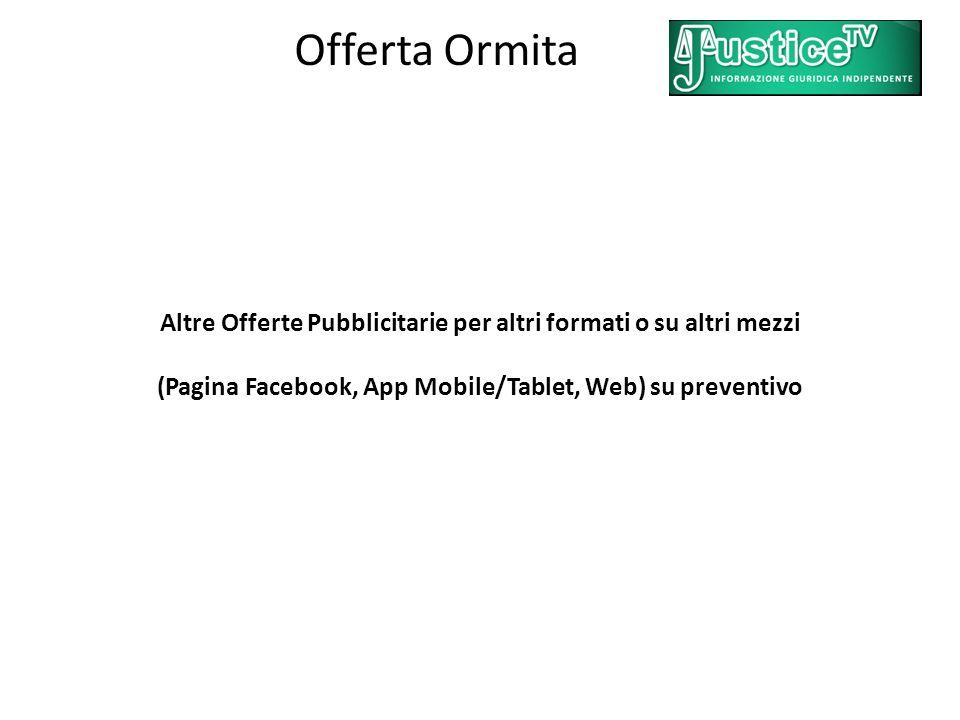 Offerta Ormita Altre Offerte Pubblicitarie per altri formati o su altri mezzi (Pagina Facebook, App Mobile/Tablet, Web) su preventivo