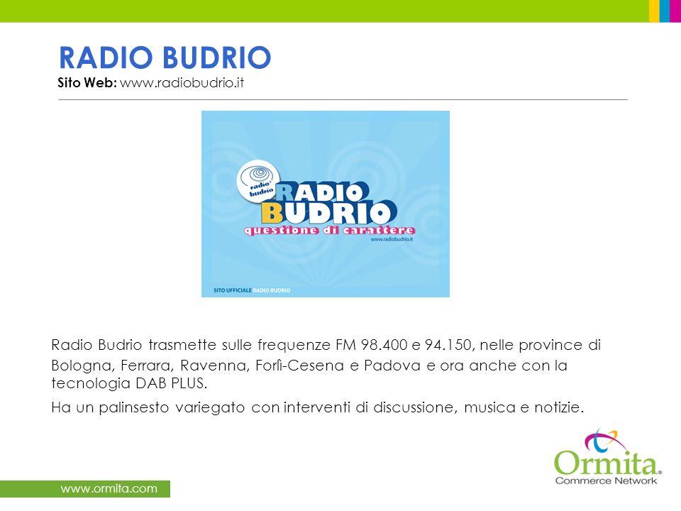 www.ormita.com RADIO BUDRIO Sito Web: www.radiobudrio.it Radio Budrio trasmette sulle frequenze FM 98.400 e 94.150, nelle province di Bologna, Ferrara, Ravenna, Forlì-Cesena e Padova e ora anche con la tecnologia DAB PLUS.