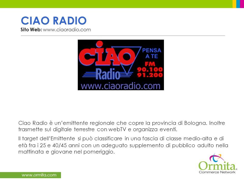 www.ormita.com CIAO RADIO Sito Web: www.ciaoradio.com Ciao Radio è unemittente regionale che copre la provincia di Bologna.