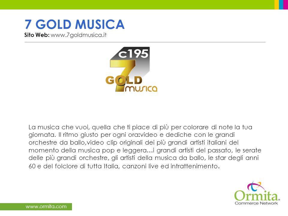 www.ormita.com 7 GOLD MUSICA Sito Web: www.7goldmusica.it La musica che vuoi, quella che ti piace di più per colorare di note la tua giornata.