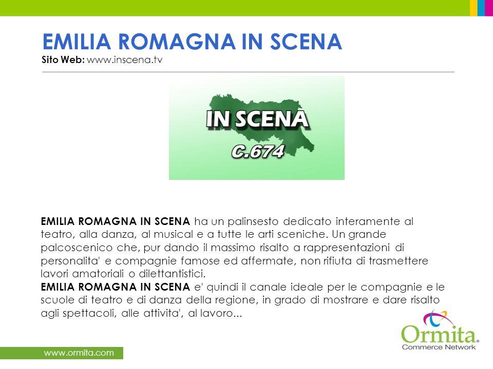 www.ormita.com EMILIA ROMAGNA IN SCENA Sito Web: www.inscena.tv EMILIA ROMAGNA IN SCENA ha un palinsesto dedicato interamente al teatro, alla danza, al musical e a tutte le arti sceniche.
