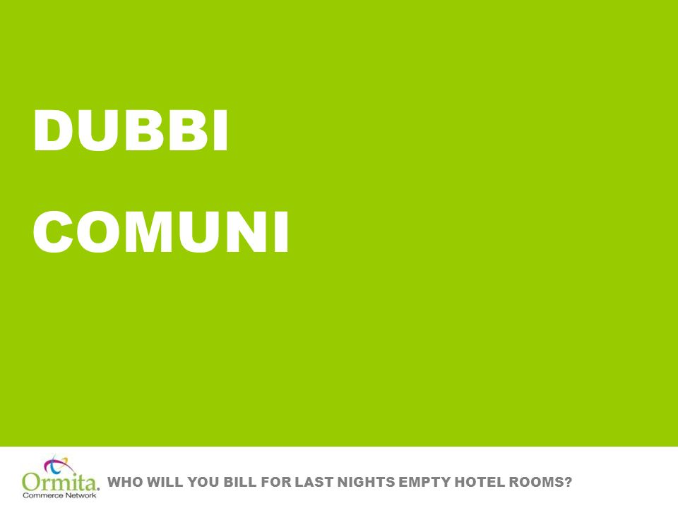 WHO WILL YOU BILL FOR LAST NIGHTS EMPTY HOTEL ROOMS? DUBBI COMUNI