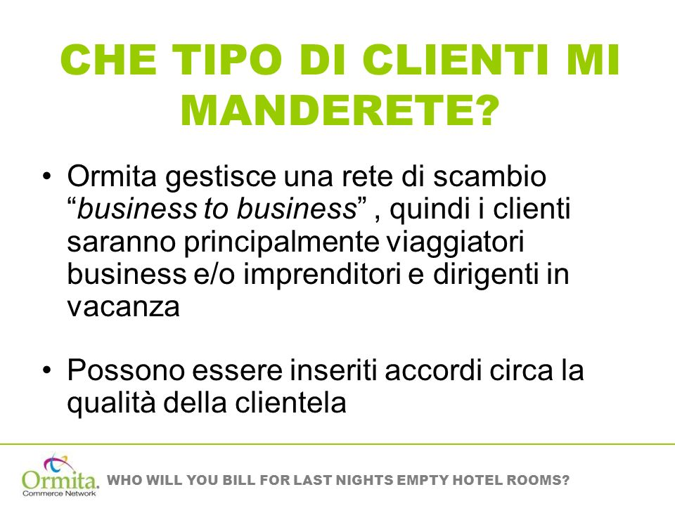 WHO WILL YOU BILL FOR LAST NIGHTS EMPTY HOTEL ROOMS? CHE TIPO DI CLIENTI MI MANDERETE? Ormita gestisce una rete di scambiobusiness to business, quindi