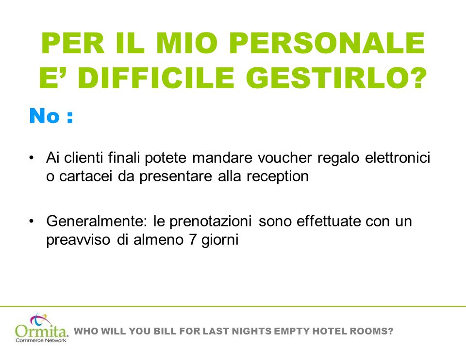 WHO WILL YOU BILL FOR LAST NIGHTS EMPTY HOTEL ROOMS? PER IL MIO PERSONALE E DIFFICILE GESTIRLO? No : Ai clienti finali potete mandare voucher regalo e