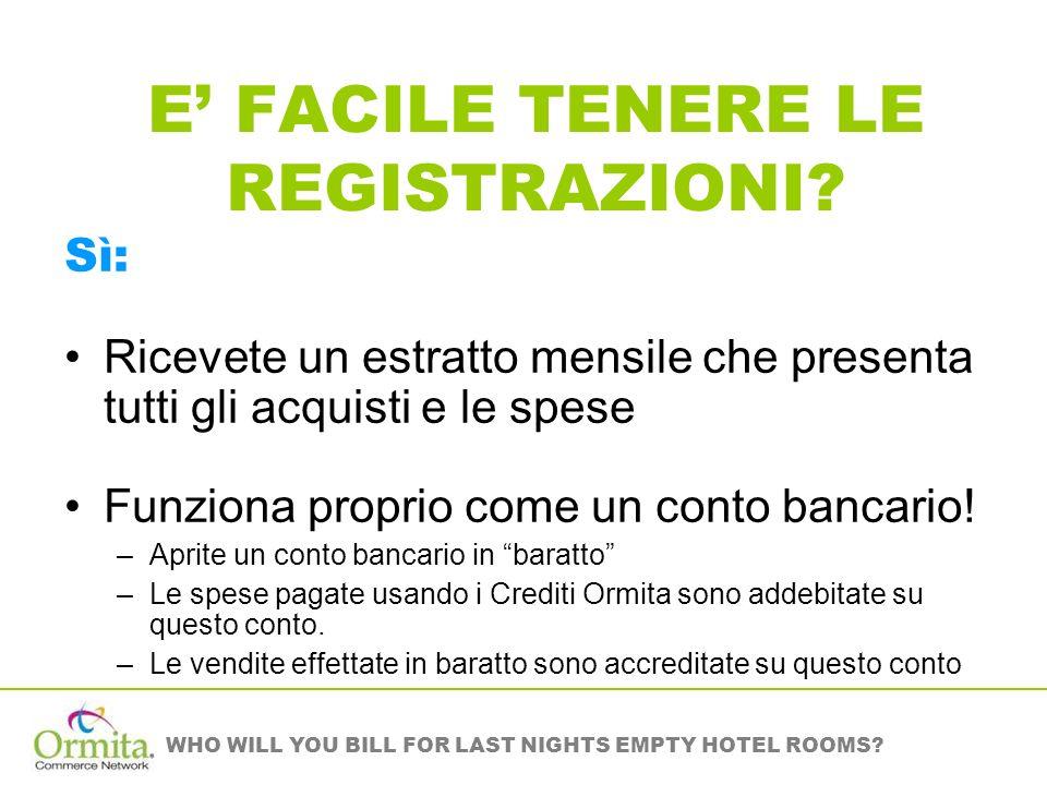 WHO WILL YOU BILL FOR LAST NIGHTS EMPTY HOTEL ROOMS? E FACILE TENERE LE REGISTRAZIONI? Sì: Ricevete un estratto mensile che presenta tutti gli acquist