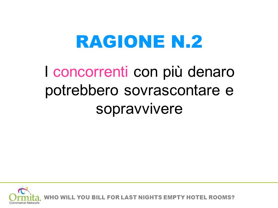 WHO WILL YOU BILL FOR LAST NIGHTS EMPTY HOTEL ROOMS? I concorrenti con più denaro potrebbero sovrascontare e sopravvivere RAGIONE N.2