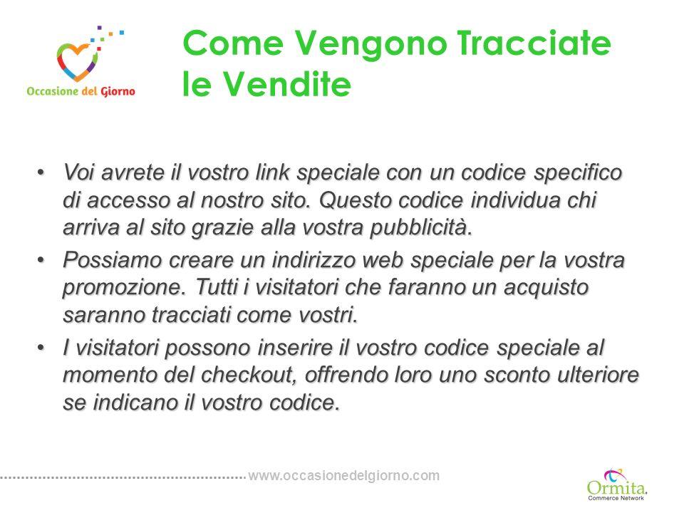 www.occasionedelgiorno.com Come Vengono Tracciate le Vendite Voi avrete il vostro link speciale con un codice specifico di accesso al nostro sito.