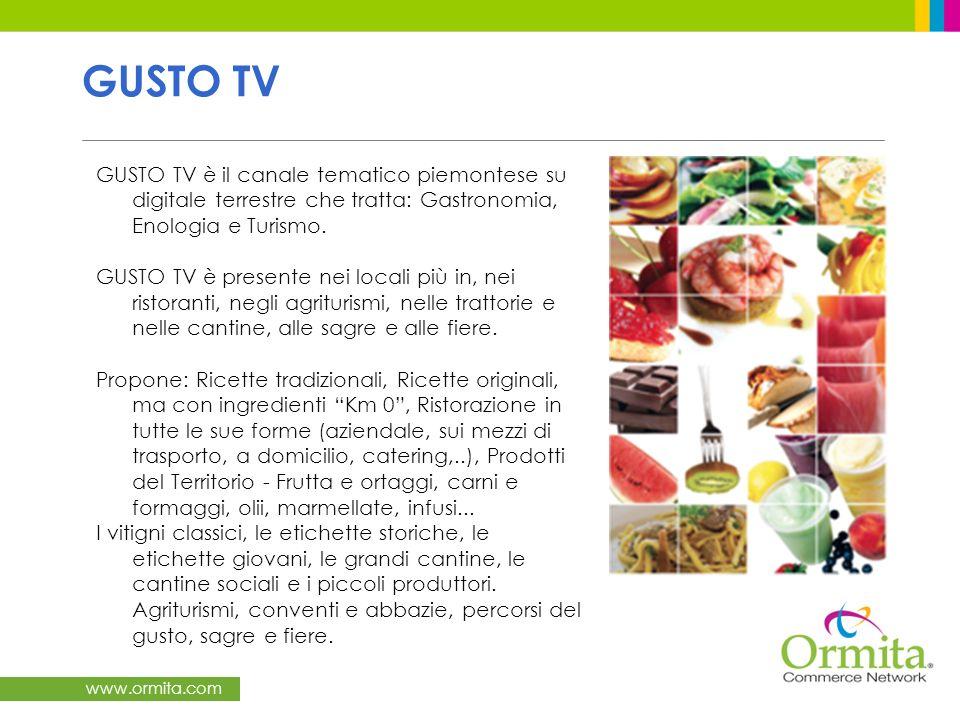 www.ormita.com GUSTO TV GUSTO TV è il canale tematico piemontese su digitale terrestre che tratta: Gastronomia, Enologia e Turismo. GUSTO TV è present