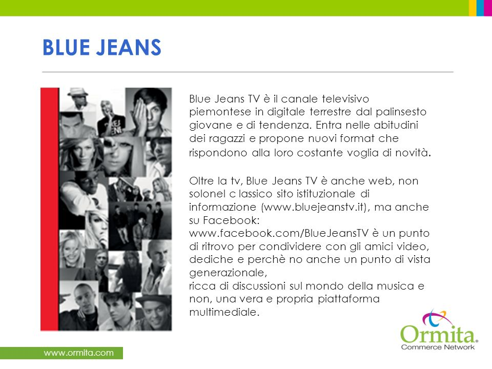 www.ormita.com BLUE JEANS Blue Jeans TV è il canale televisivo piemontese in digitale terrestre dal palinsesto giovane e di tendenza.