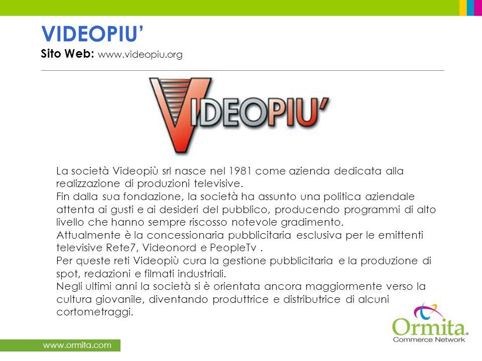 www.ormita.com VIDEOPIU Sito Web: www.videopiu.org La società Videopiù srl nasce nel 1981 come azienda dedicata alla realizzazione di produzioni telev