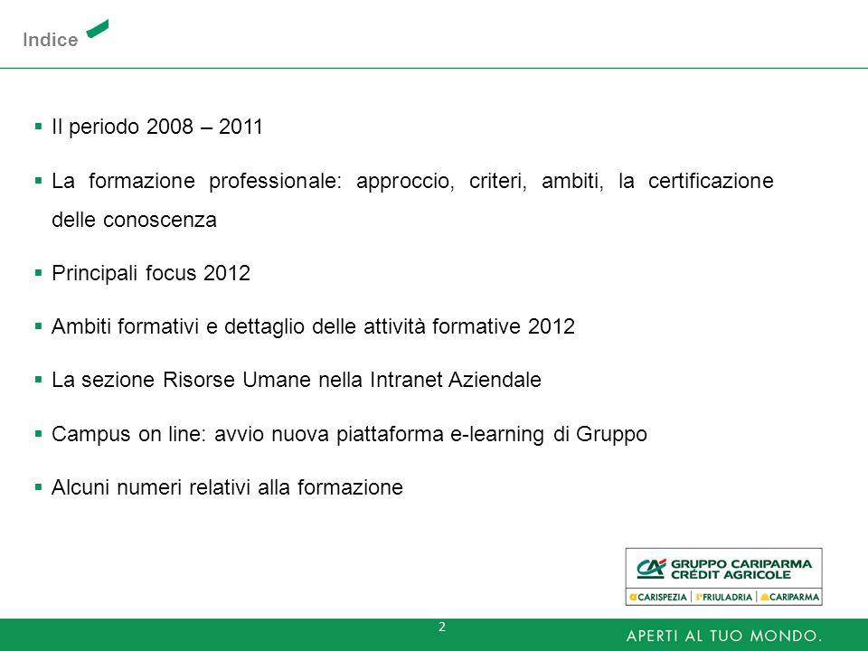2 Indice Il periodo 2008 – 2011 La formazione professionale: approccio, criteri, ambiti, la certificazione delle conoscenza Principali focus 2012 Ambi