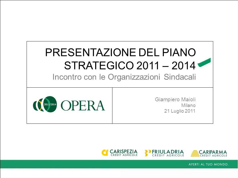 PRESENTAZIONE DEL PIANO STRATEGICO 2011 – 2014 Incontro con le Organizzazioni Sindacali Giampiero Maioli Milano 21 Luglio 2011