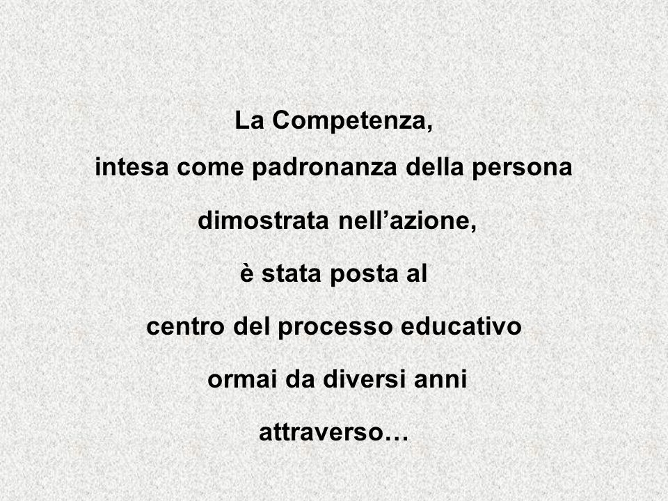 La Competenza, intesa come padronanza della persona dimostrata nellazione, è stata posta al centro del processo educativo ormai da diversi anni attraverso…
