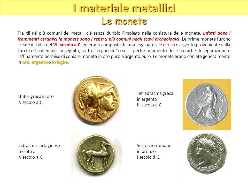oroargentoin leghe Tra gli usi più comuni dei metalli c'è senza dubbio l'impiego nella coniatura delle monete. Infatti dopo i frammenti ceramici le mo