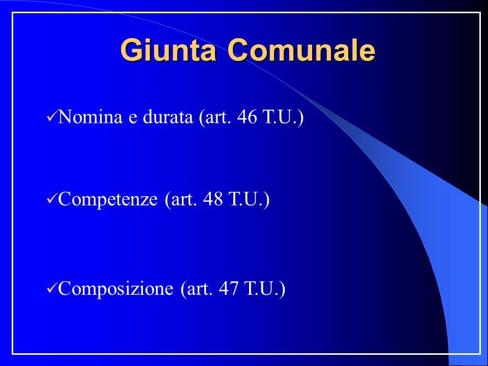 Giunta Comunale Nomina e durata (art. 46 T.U.) Composizione (art. 47 T.U.) Competenze (art. 48 T.U.)