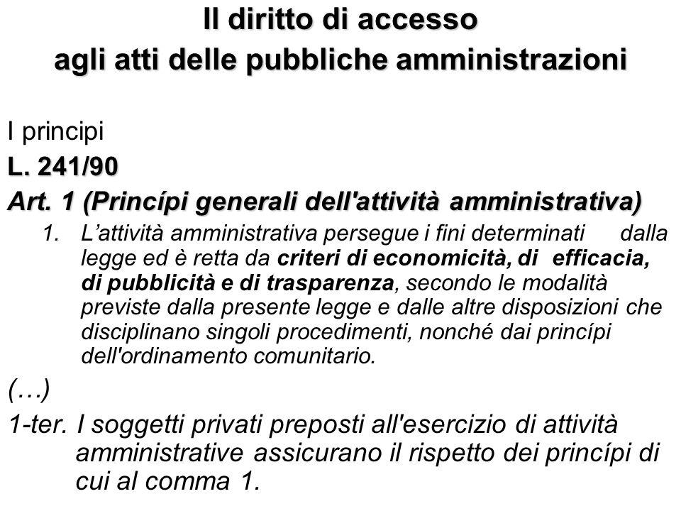 Il diritto di accesso agli atti delle pubbliche amministrazioni I principi L. 241/90 Art. 1 (Princípi generali dell'attività amministrativa) 1.Lattivi