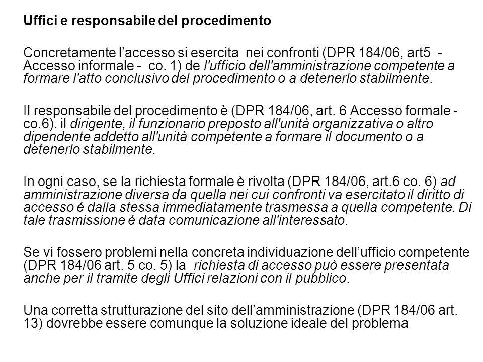 Uffici e responsabile del procedimento Concretamente laccesso si esercita nei confronti (DPR 184/06, art5 - Accesso informale - co. 1) de l'ufficio de