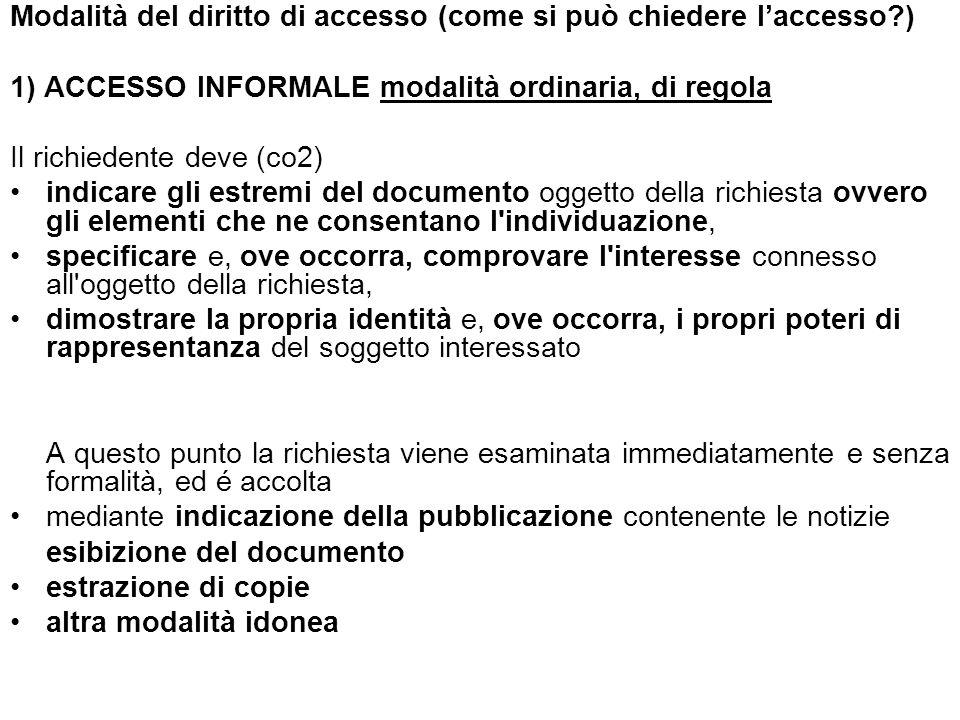 Modalità del diritto di accesso (come si può chiedere laccesso?) 1) ACCESSO INFORMALE modalità ordinaria, di regola Il richiedente deve (co2) indicare