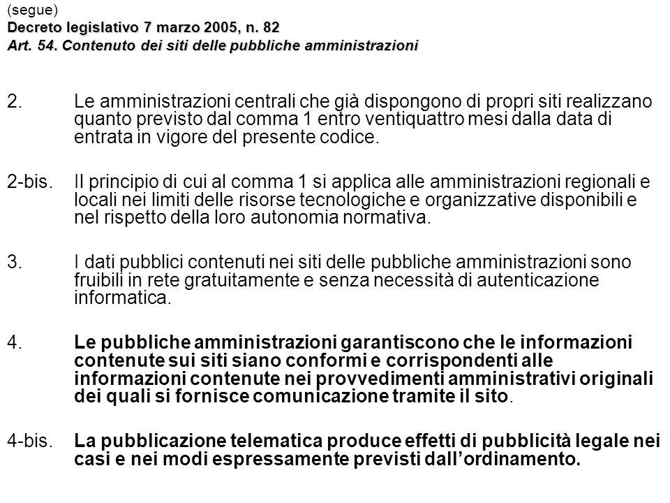 (segue) Decreto legislativo 7 marzo 2005, n. 82 Art. 54. Contenuto dei siti delle pubbliche amministrazioni 2. Le amministrazioni centrali che già dis