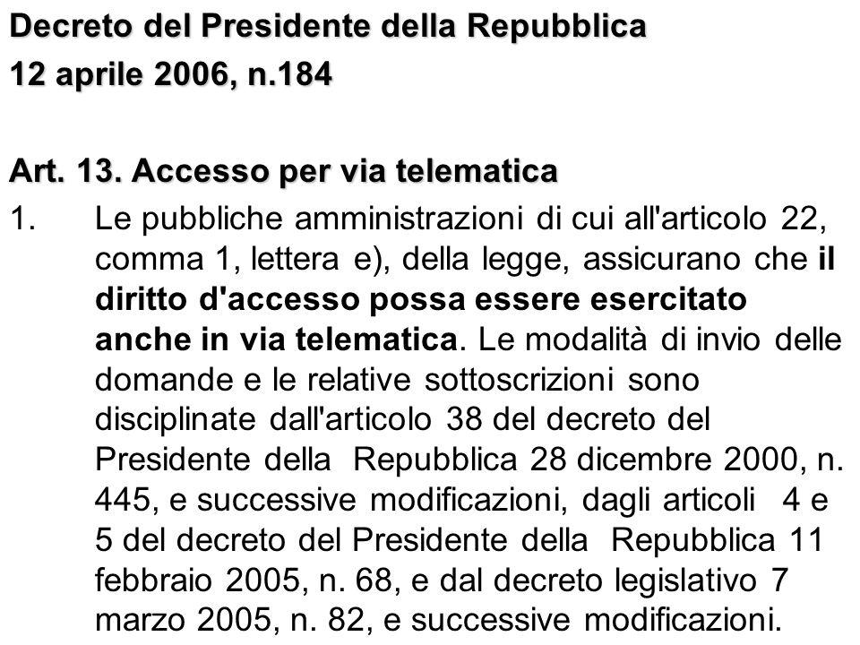 Decreto del Presidente della Repubblica 12 aprile 2006, n.184 Art. 13. Accesso per via telematica 1. Le pubbliche amministrazioni di cui all'articolo