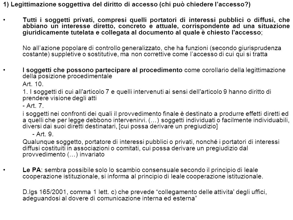 1) Legittimazione soggettiva del diritto di accesso (chi può chiedere laccesso?) Tutti i soggetti privati, compresi quelli portatori di interessi pubb