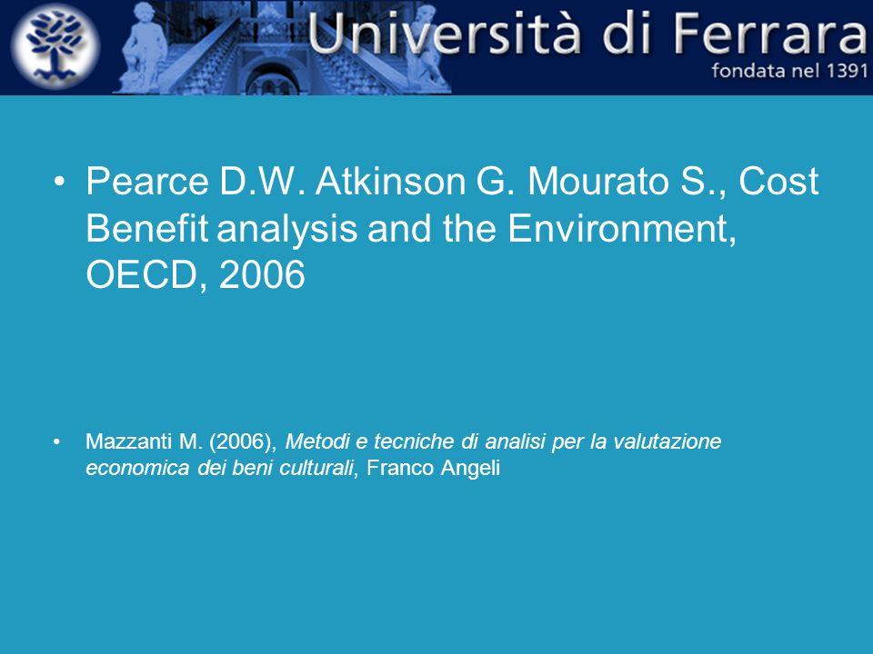 Pearce D.W. Atkinson G. Mourato S., Cost Benefit analysis and the Environment, OECD, 2006 Mazzanti M. (2006), Metodi e tecniche di analisi per la valu