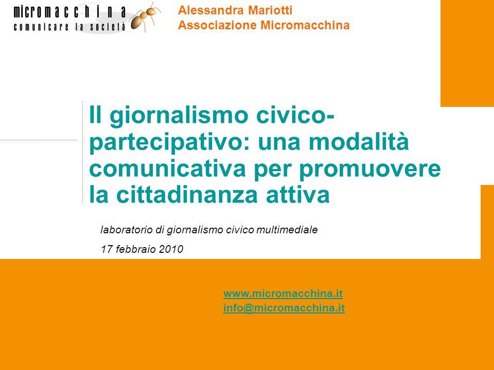 www.micromacchina.it info@micromacchina.it Il giornalismo civico- partecipativo: una modalità comunicativa per promuovere la cittadinanza attiva labor