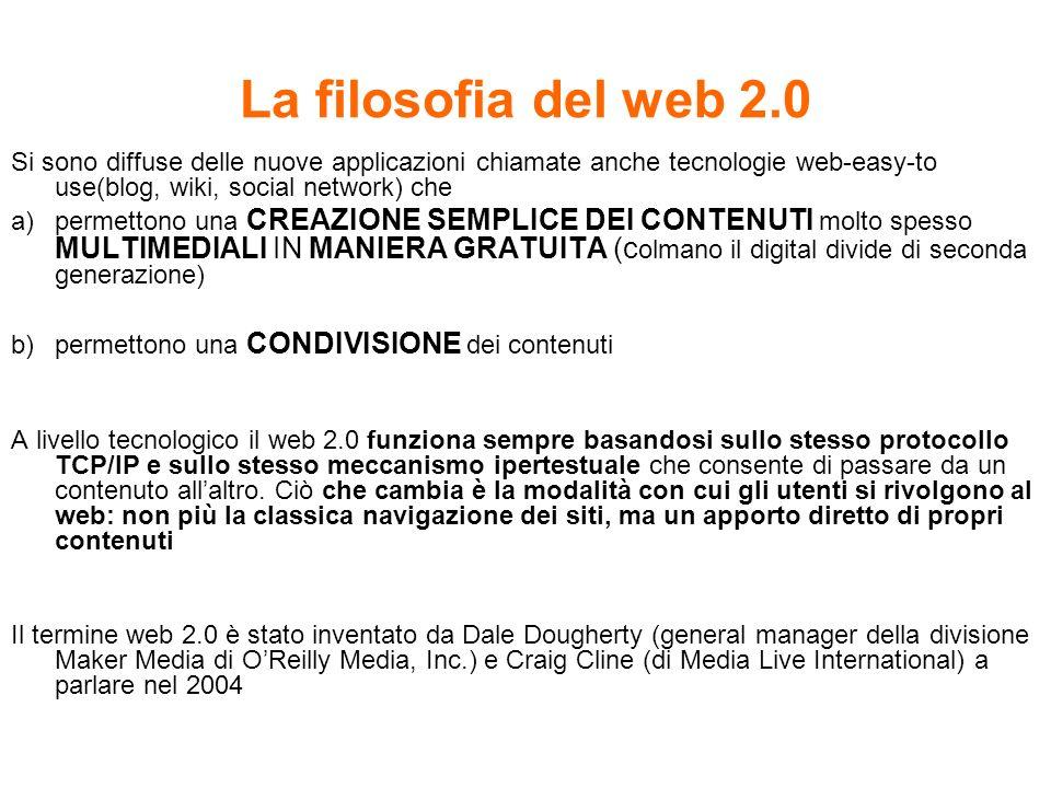 La filosofia del web 2.0 Si sono diffuse delle nuove applicazioni chiamate anche tecnologie web-easy-to use(blog, wiki, social network) che a)permetto