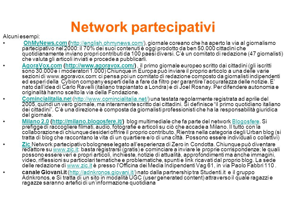 Network partecipativi Alcuni esempi: OhMyNews.com (http://english.ohmynews.com/), giornale coreano che ha aperto la via al giornalismo partecipativo n