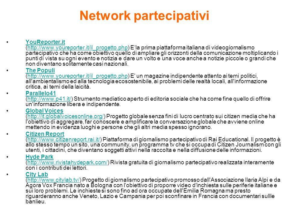 Network partecipativi YouReporter.it (http://www.youreporter.it/il_progetto.php) Ela prima piattaforma italiana di videogiornalismo partecipativo che