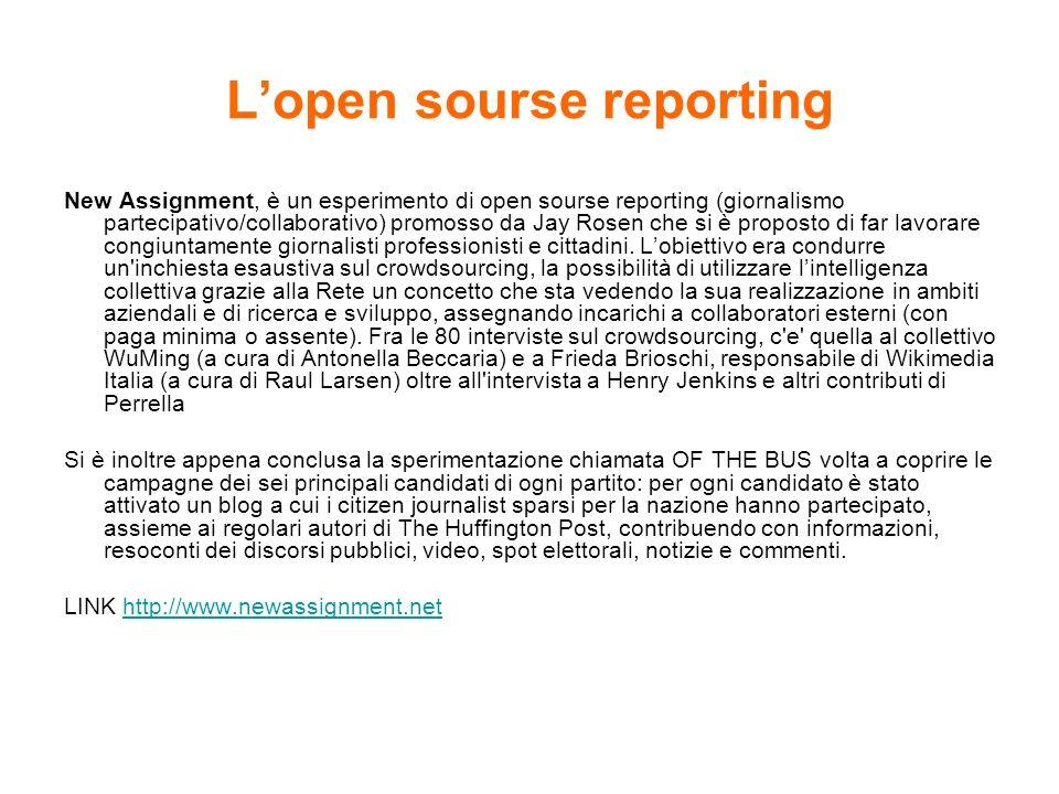 Lopen sourse reporting New Assignment, è un esperimento di open sourse reporting (giornalismo partecipativo/collaborativo) promosso da Jay Rosen che s