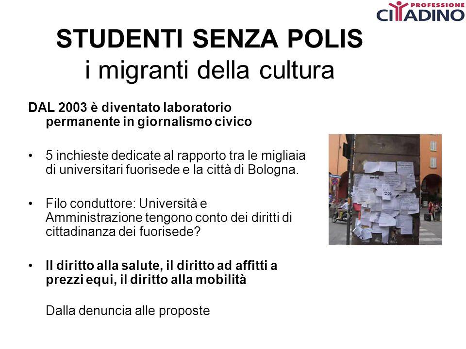 STUDENTI SENZA POLIS i migranti della cultura DAL 2003 è diventato laboratorio permanente in giornalismo civico 5 inchieste dedicate al rapporto tra l