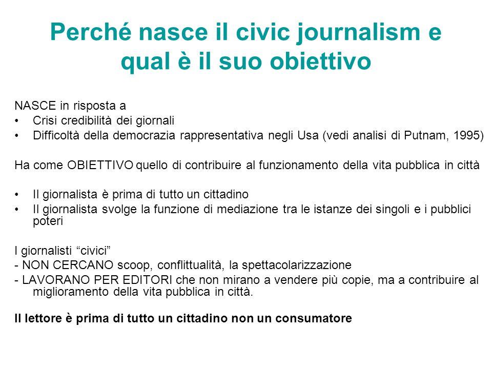 Perché nasce il civic journalism e qual è il suo obiettivo NASCE in risposta a Crisi credibilità dei giornali Difficoltà della democrazia rappresentat