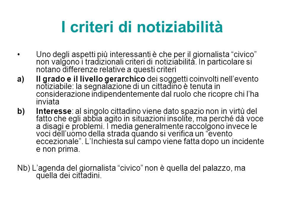 I criteri di notiziabilità Uno degli aspetti più interessanti è che per il giornalista civico non valgono i tradizionali criteri di notiziabilità. In