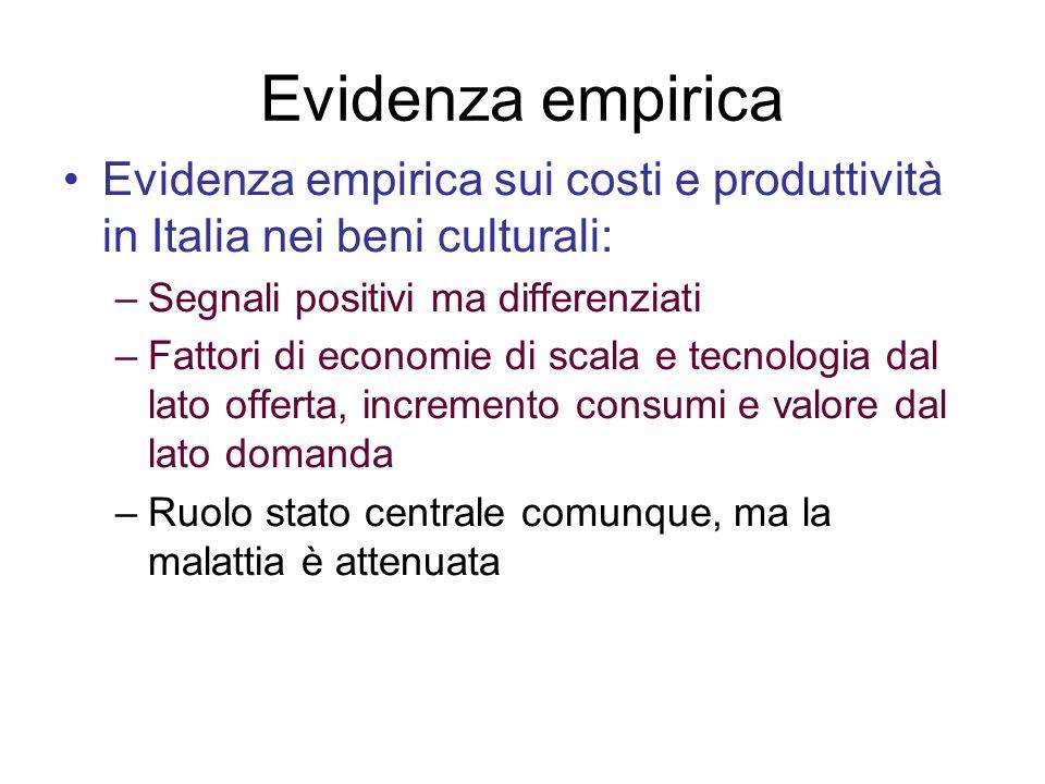 Evidenza empirica Evidenza empirica sui costi e produttività in Italia nei beni culturali: –Segnali positivi ma differenziati –Fattori di economie di