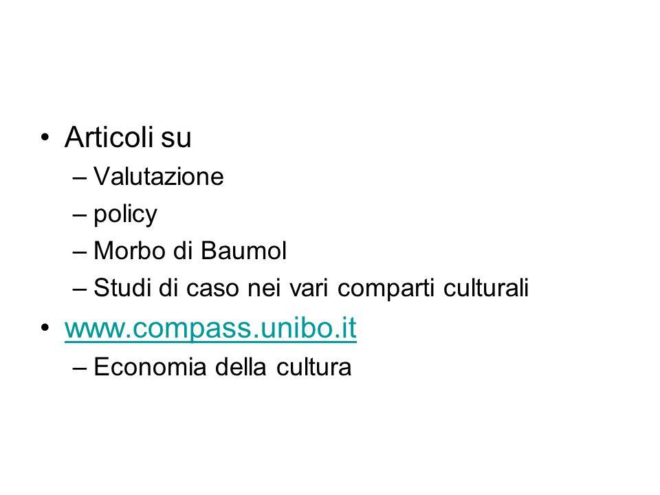 Articoli su –Valutazione –policy –Morbo di Baumol –Studi di caso nei vari comparti culturali www.compass.unibo.it –Economia della cultura