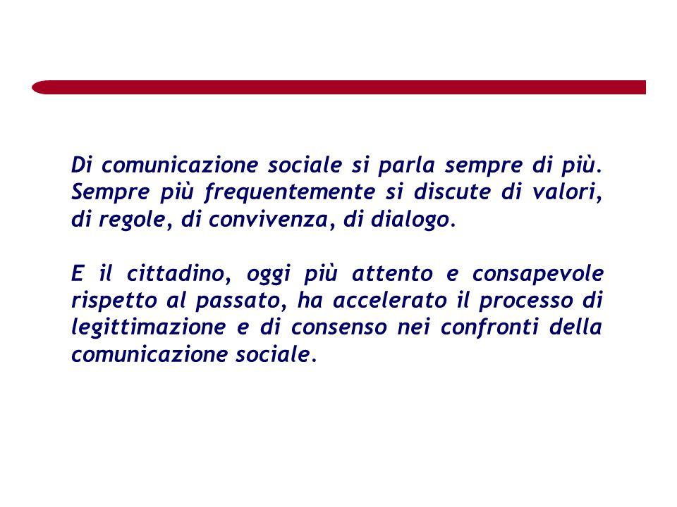 Di comunicazione sociale si parla sempre di più. Sempre più frequentemente si discute di valori, di regole, di convivenza, di dialogo. E il cittadino,