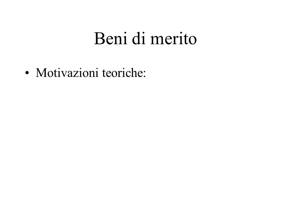 Beni di merito Motivazioni teoriche: