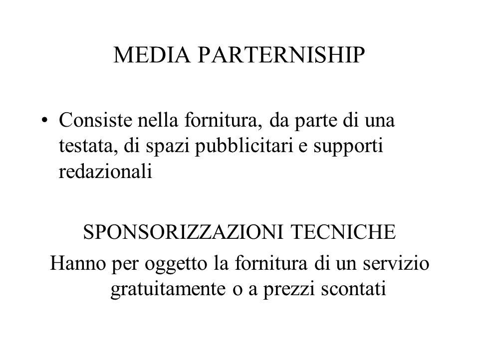 MEDIA PARTERNISHIP Consiste nella fornitura, da parte di una testata, di spazi pubblicitari e supporti redazionali SPONSORIZZAZIONI TECNICHE Hanno per
