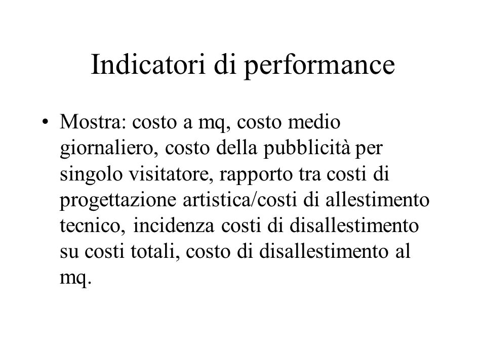 Indicatori di performance Mostra: costo a mq, costo medio giornaliero, costo della pubblicità per singolo visitatore, rapporto tra costi di progettazi