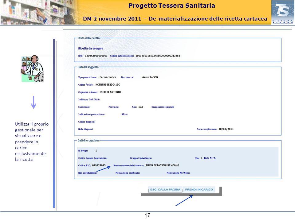 Progetto Tessera Sanitaria DM 2 novembre 2011 – De-materializzazione delle ricetta cartacea 17 Utilizza il proprio gestionale per visualizzare e prend