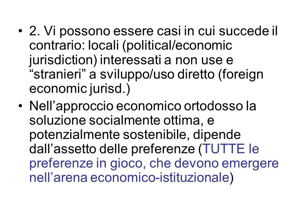 2. Vi possono essere casi in cui succede il contrario: locali (political/economic jurisdiction) interessati a non use e stranieri a sviluppo/uso diret